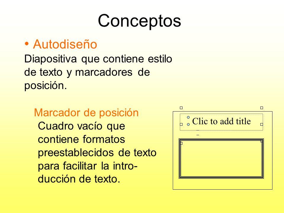 Conceptos (Cont.) Plantilla – Diapositiva con formato preestablecido. Contiene colores e imágenes para que la presentación resulte consistente y atrac