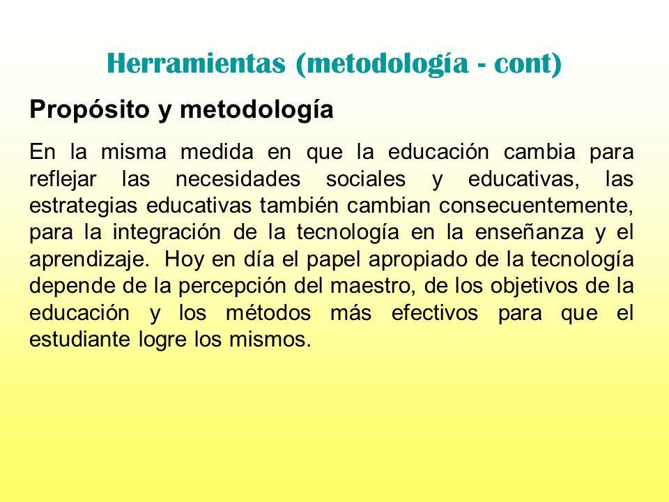 Herramientas (metodología – cont.) La educación debe enfocarse en enseñar al alumno como aprender a aprender destrezas para enfrentar el cambio inevit