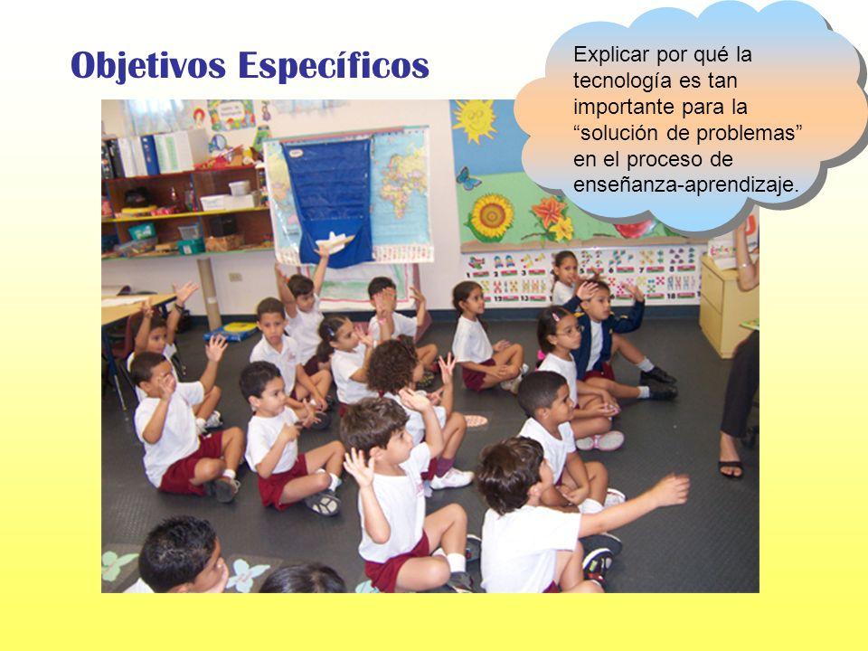 Objetivo General Presentar las ventajas del uso de la tecnología para diseñar las experiencias y estrategias de aprendizaje en el salón de clases.