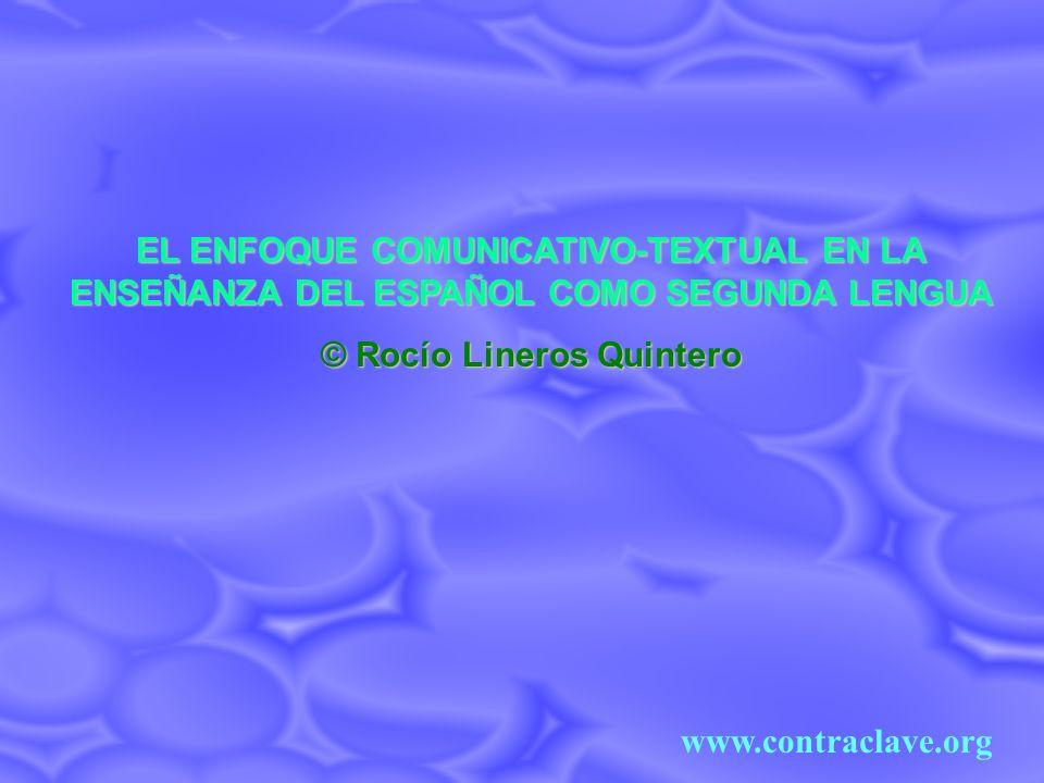 EL ENFOQUE COMUNICATIVO-TEXTUAL EN LA ENSEÑANZA DEL ESPAÑOL COMO SEGUNDA LENGUA © Rocío Lineros Quintero www.contraclave.org