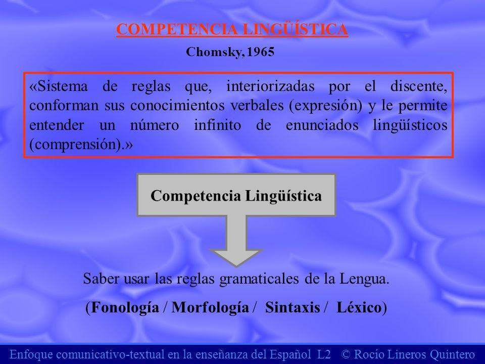Enfoque comunicativo-textual en la enseñanza del Español L2 © Rocío Lineros Quintero COMPETENCIA LINGÜÍSTICA «Sistema de reglas que, interiorizadas po