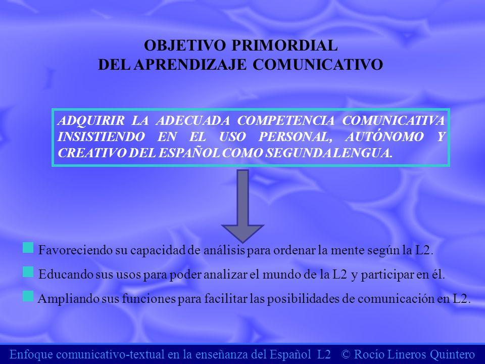 Enfoque comunicativo-textual en la enseñanza del Español L2 © Rocío Lineros Quintero OBJETIVO PRIMORDIAL DEL APRENDIZAJE COMUNICATIVO ADQUIRIR LA ADEC