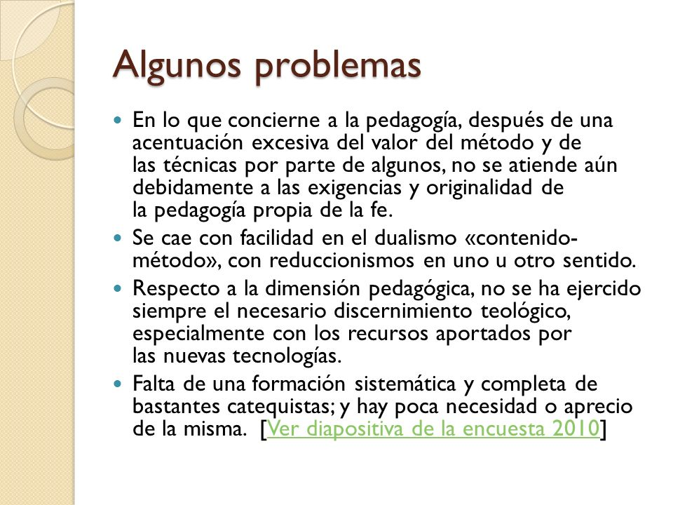 Algunos problemas En lo que concierne a la pedagogía, después de una acentuación excesiva del valor del método y de las técnicas por parte de algunos,