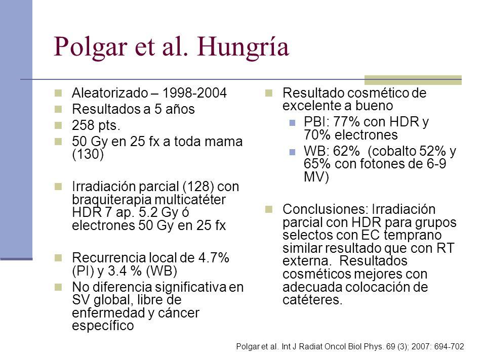 Polgar et al. Hungría Aleatorizado – 1998-2004 Resultados a 5 años 258 pts. 50 Gy en 25 fx a toda mama (130) Irradiación parcial (128) con braquiterap
