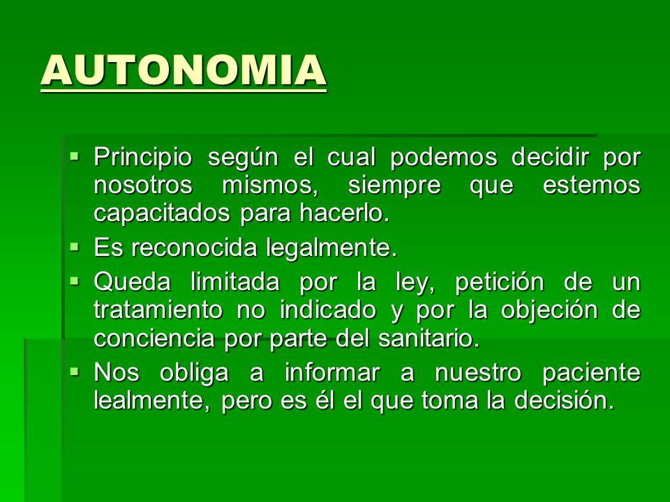 Principio de AUTONOMÍA Aceptación del paciente como persona responsable y libre para tomar decisiones. Aceptación del paciente como persona responsabl