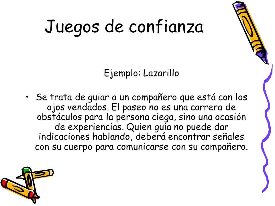 Juegos de confianza Ejemplo: Lazarillo Se trata de guiar a un compañero que está con los ojos vendados. El paseo no es una carrera de obstáculos para
