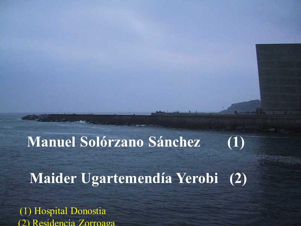 Manuel Solórzano Sánchez (1) Maider Ugartemendía Yerobi (2) (1) Hospital Donostia (2) Residencia Zorroaga