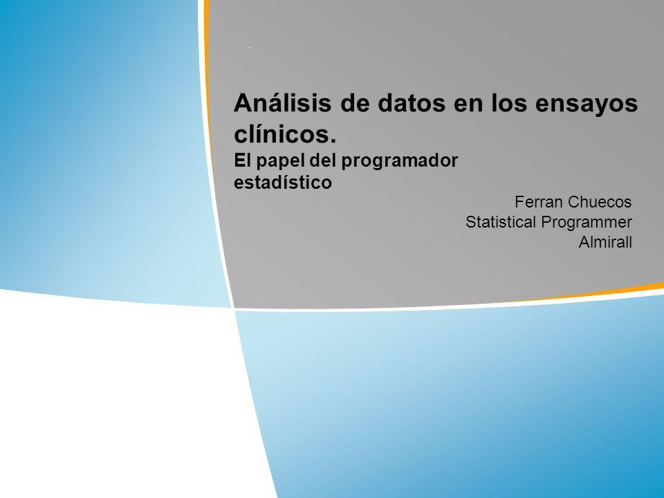 ANÁLISIS DE DATOS EN LOS ENSAYOS CLÍNICOS. El papel del programador estadístico. Análisis de datos en los ensayos clínicos. El papel del programador e