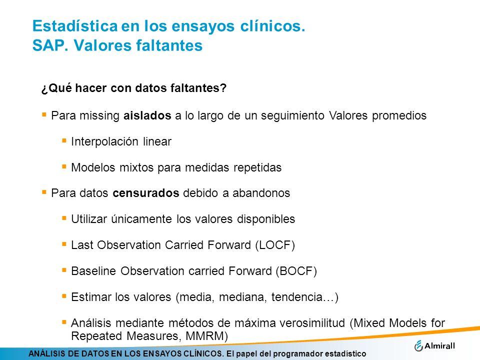 ANÁLISIS DE DATOS EN LOS ENSAYOS CLÍNICOS. El papel del programador estadístico Estadística en los ensayos clínicos. SAP. Valores faltantes ¿Qué hacer
