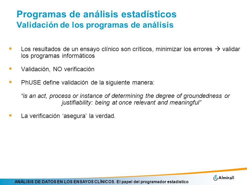 ANÁLISIS DE DATOS EN LOS ENSAYOS CLÍNICOS. El papel del programador estadístico Programas de análisis estadísticos Validación de los programas de anál