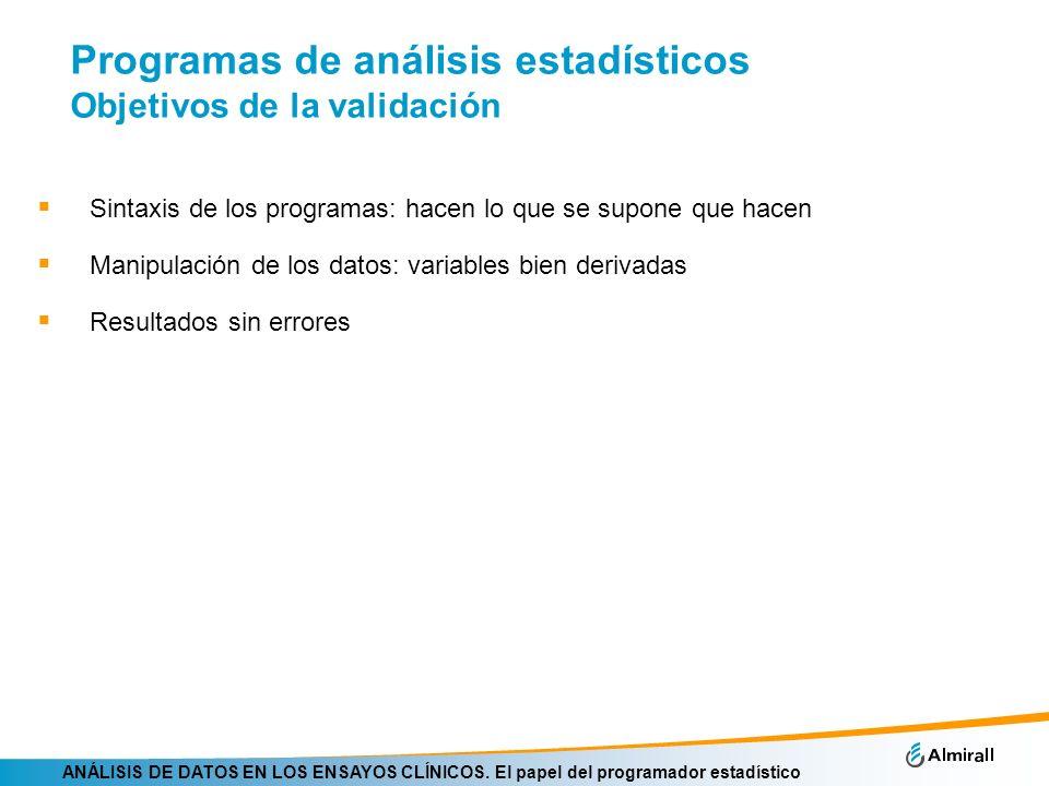 ANÁLISIS DE DATOS EN LOS ENSAYOS CLÍNICOS. El papel del programador estadístico Programas de análisis estadísticos Objetivos de la validación Sintaxis