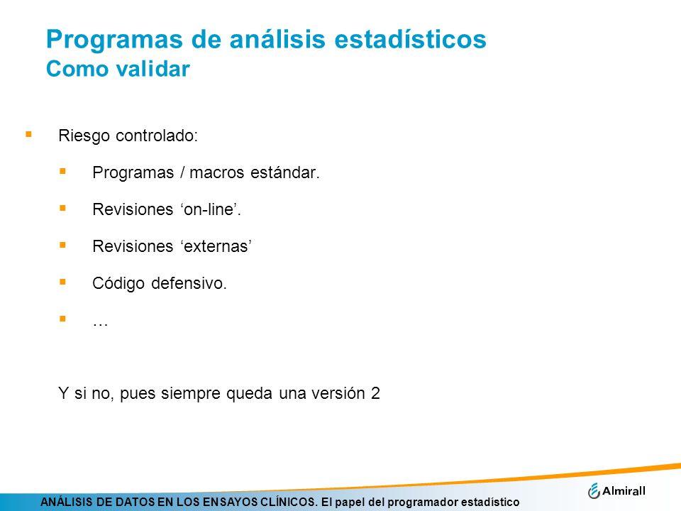 ANÁLISIS DE DATOS EN LOS ENSAYOS CLÍNICOS. El papel del programador estadístico Programas de análisis estadísticos Como validar Riesgo controlado: Pro