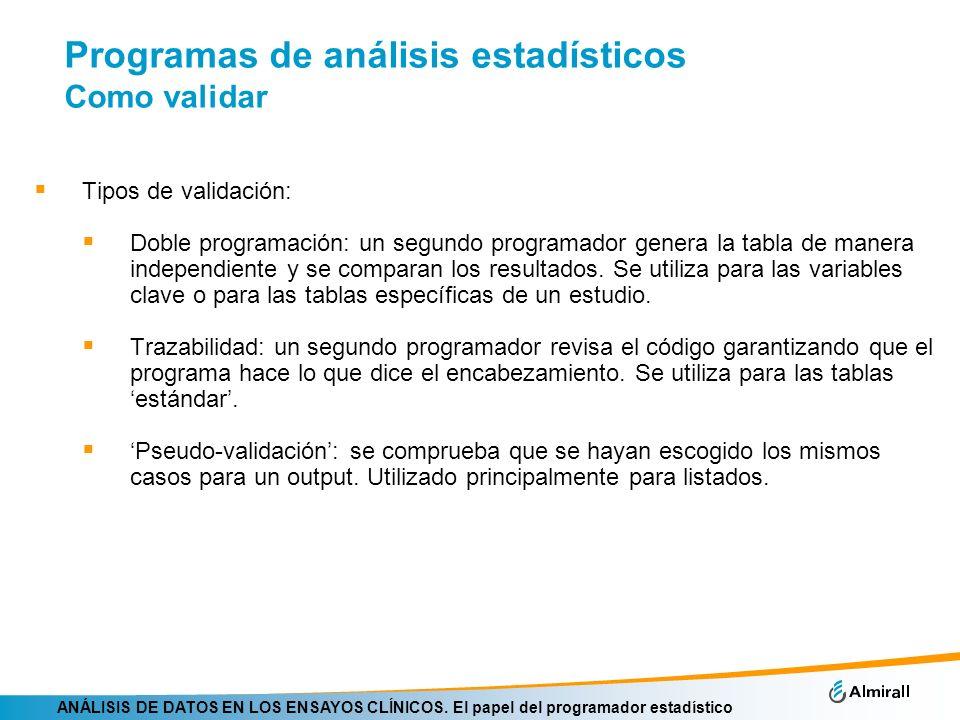 ANÁLISIS DE DATOS EN LOS ENSAYOS CLÍNICOS. El papel del programador estadístico Programas de análisis estadísticos Como validar Tipos de validación: D