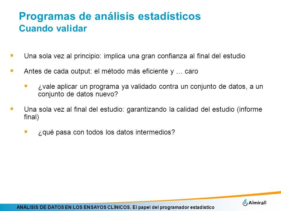 ANÁLISIS DE DATOS EN LOS ENSAYOS CLÍNICOS. El papel del programador estadístico Programas de análisis estadísticos Cuando validar Una sola vez al prin