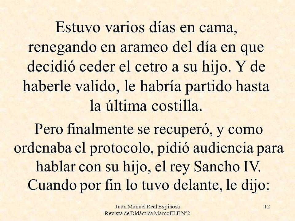 Juan Manuel Real Espinosa Revista de Didáctica MarcoELE Nº2 11 Y ahí fue donde Sancho vio el cielo abierto. Te vas a enterar, papá debió pensar. Y com