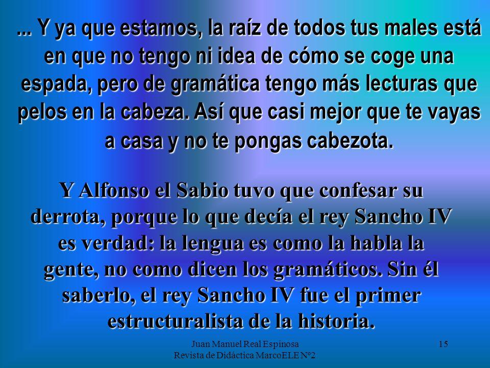 Juan Manuel Real Espinosa Revista de Didáctica MarcoELE Nº2 14 -añadió el rey Sancho- - Y para seguir -añadió el rey Sancho- te diré que la gente se h