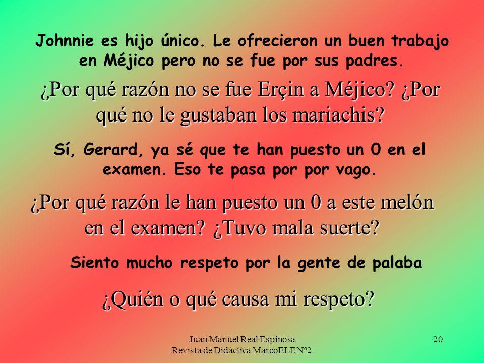 Juan Manuel Real Espinosa Revista de Didáctica MarcoELE Nº2 19 Por no tener problemas con su padre. Esa es la causa, la razón, el motivo. Me regalaron