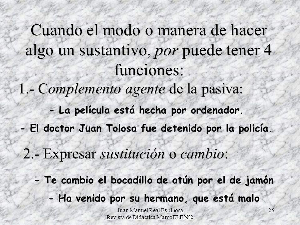 Juan Manuel Real Espinosa Revista de Didáctica MarcoELE Nº2 24 Y con nociones temporales, de manera análoga, el modo o forma de hacer implica: 1.- El