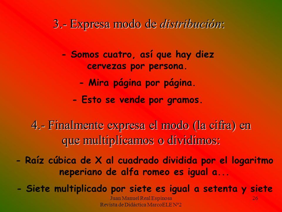 Juan Manuel Real Espinosa Revista de Didáctica MarcoELE Nº2 25 Cuando el modo o manera de hacer algo un sustantivo, por puede tener 4 funciones: - La