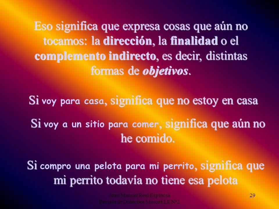 Juan Manuel Real Espinosa Revista de Didáctica MarcoELE Nº2 28 Y ahí es, justamente, donde está su diferencia fundamental con para. Para viene de por