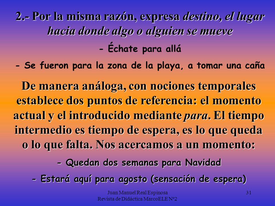 Juan Manuel Real Espinosa Revista de Didáctica MarcoELE Nº2 30 1.- Así que con un verbo, para sirve para expresar finalidad: - He venido aquí para hab
