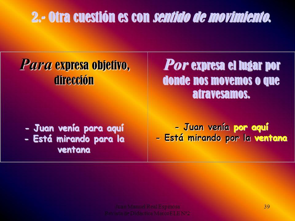 Juan Manuel Real Espinosa Revista de Didáctica MarcoELE Nº2 38 Sí, la expresión de la finalidad y de la causa tienen significados muy distintos: a) Fu
