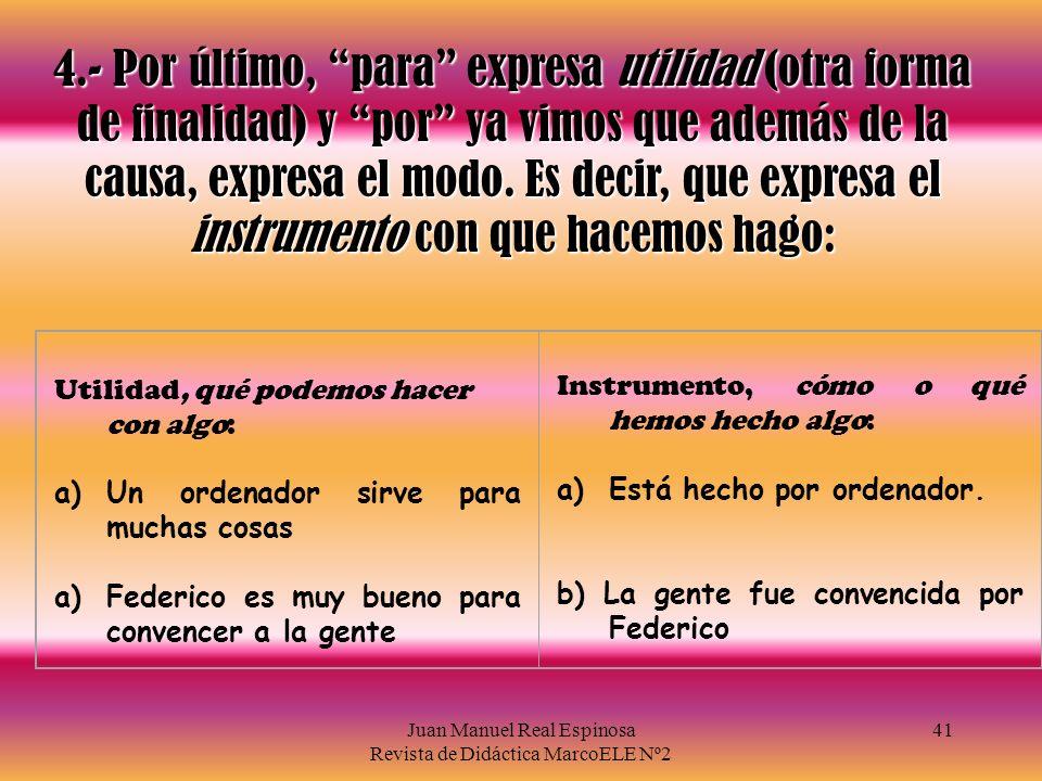 Juan Manuel Real Espinosa Revista de Didáctica MarcoELE Nº2 40 3.- Con expresiones de tiempo también hay diferencias: Para establece dos puntos de ref