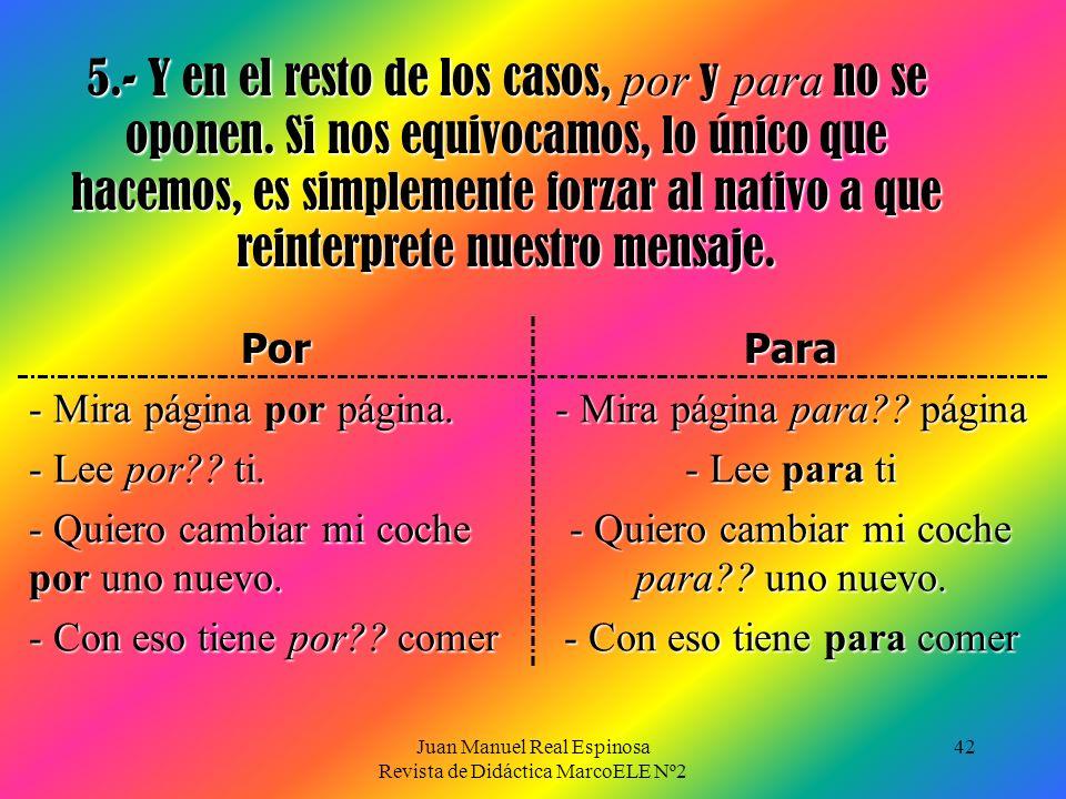 Juan Manuel Real Espinosa Revista de Didáctica MarcoELE Nº2 41 4.- Por último, para expresa utilidad (otra forma de finalidad) y por ya vimos que adem
