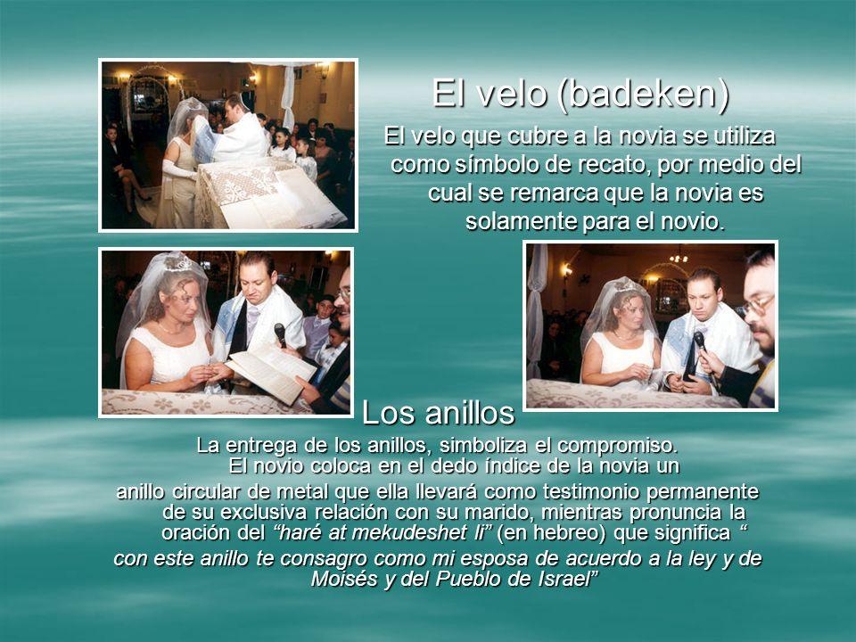 El velo (badeken) El velo que cubre a la novia se utiliza como símbolo de recato, por medio del cual se remarca que la novia es solamente para el novi