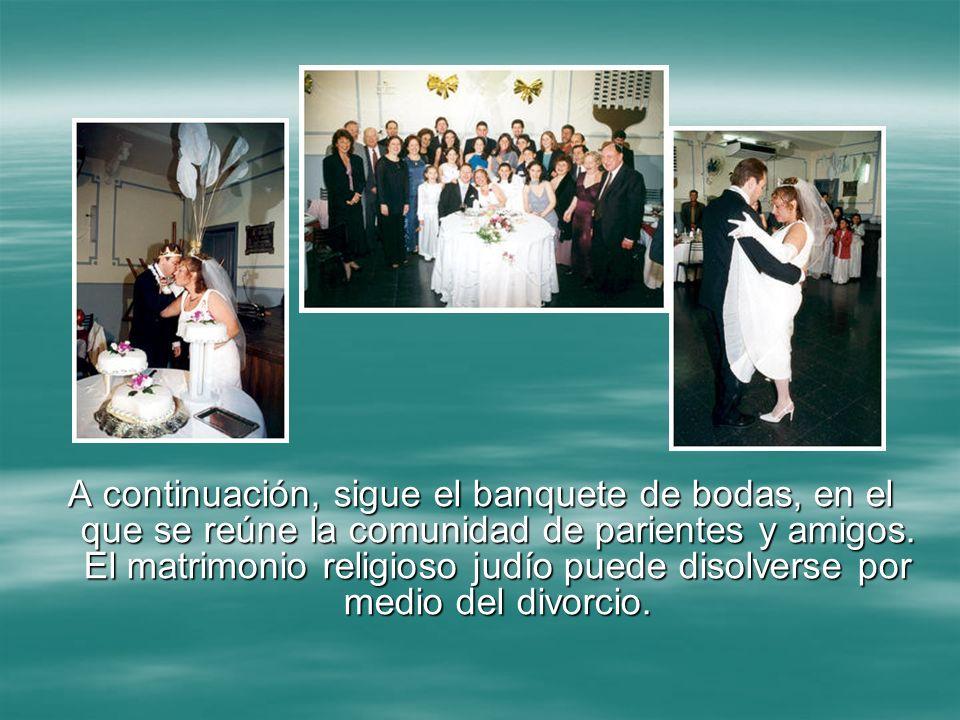 A continuación, sigue el banquete de bodas, en el que se reúne la comunidad de parientes y amigos. El matrimonio religioso judío puede disolverse por