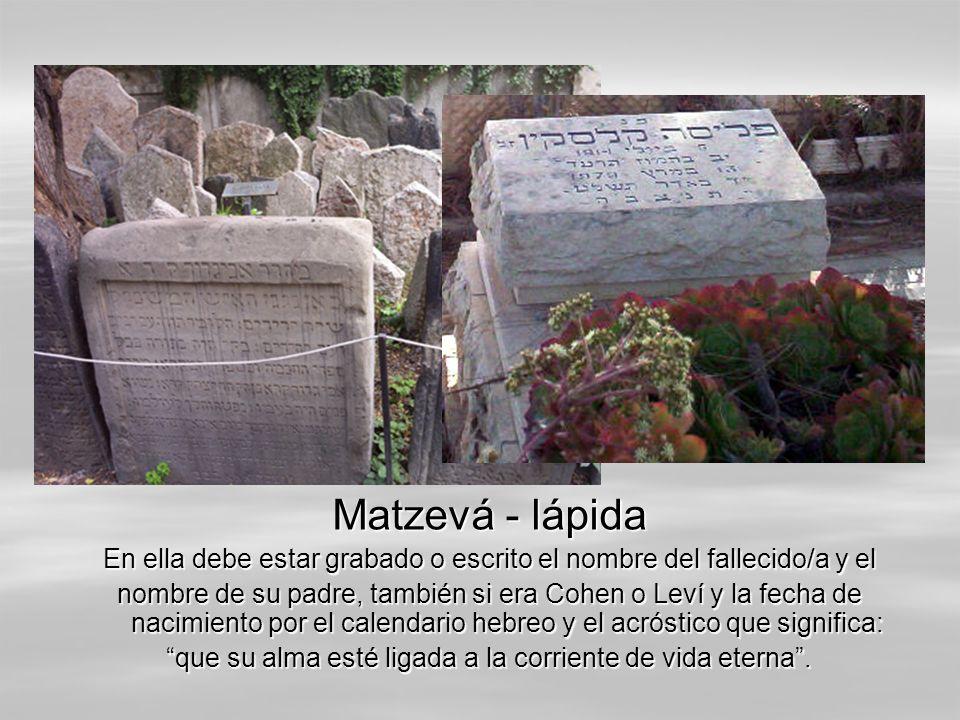 Matzevá - lápida En ella debe estar grabado o escrito el nombre del fallecido/a y el nombre de su padre, también si era Cohen o Leví y la fecha de nac
