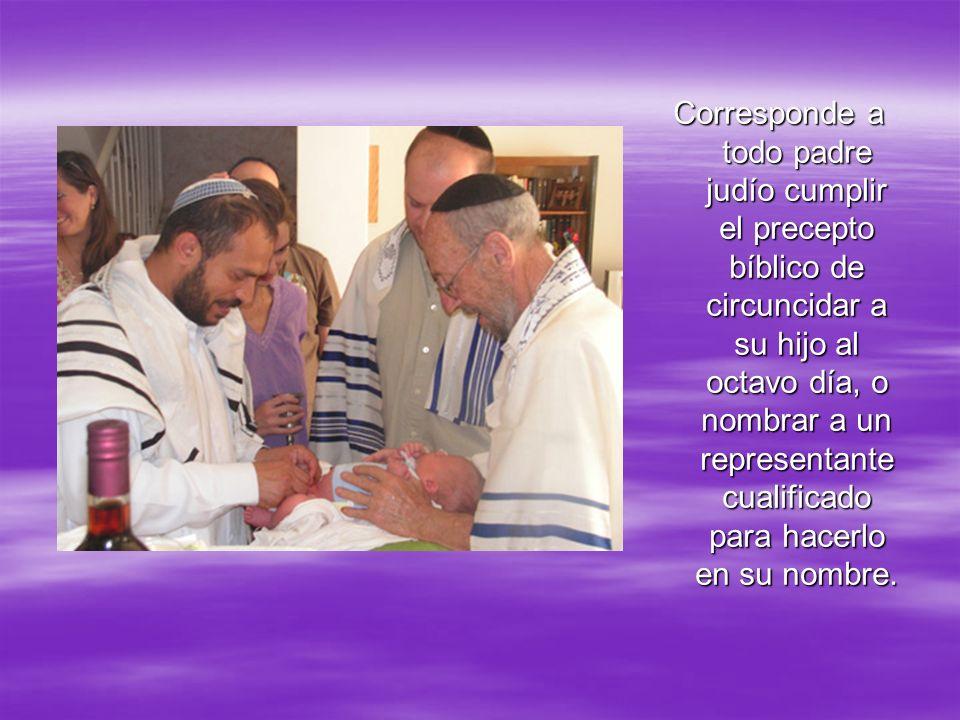 Corresponde a todo padre judío cumplir el precepto bíblico de circuncidar a su hijo al octavo día, o nombrar a un representante cualificado para hacer