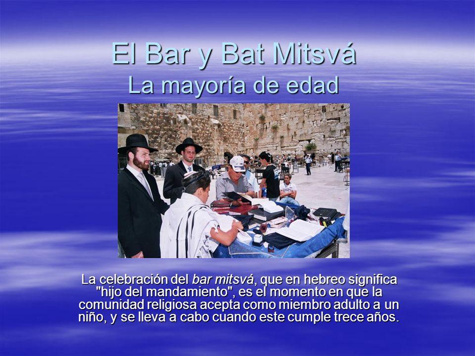 El Bar y Bat Mitsvá La mayoría de edad La celebración del bar mitsvá, que en hebreo significa