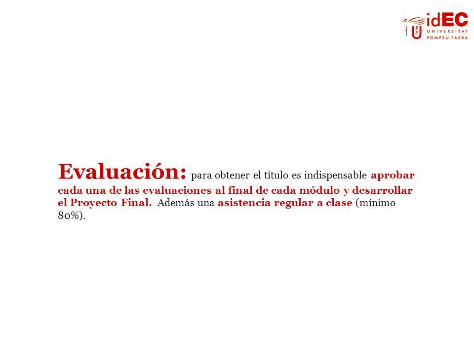 Evaluación: para obtener el título es indispensable aprobar cada una de las evaluaciones al final de cada módulo y desarrollar el Proyecto Final. Adem