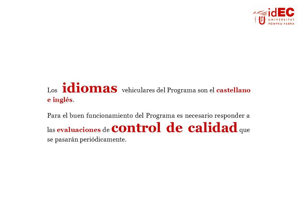 Los idiomas vehiculares del Programa son el castellano e inglés. Para el buen funcionamiento del Programa es necesario responder a las evaluaciones de