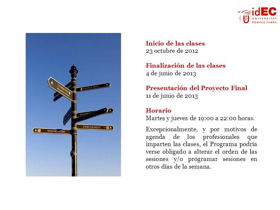 Inicio de las clases 23 octubre de 2012 Finalización de las clases 4 de junio de 2013 Presentación del Proyecto Final 11 de junio de 2013 Horario Mart