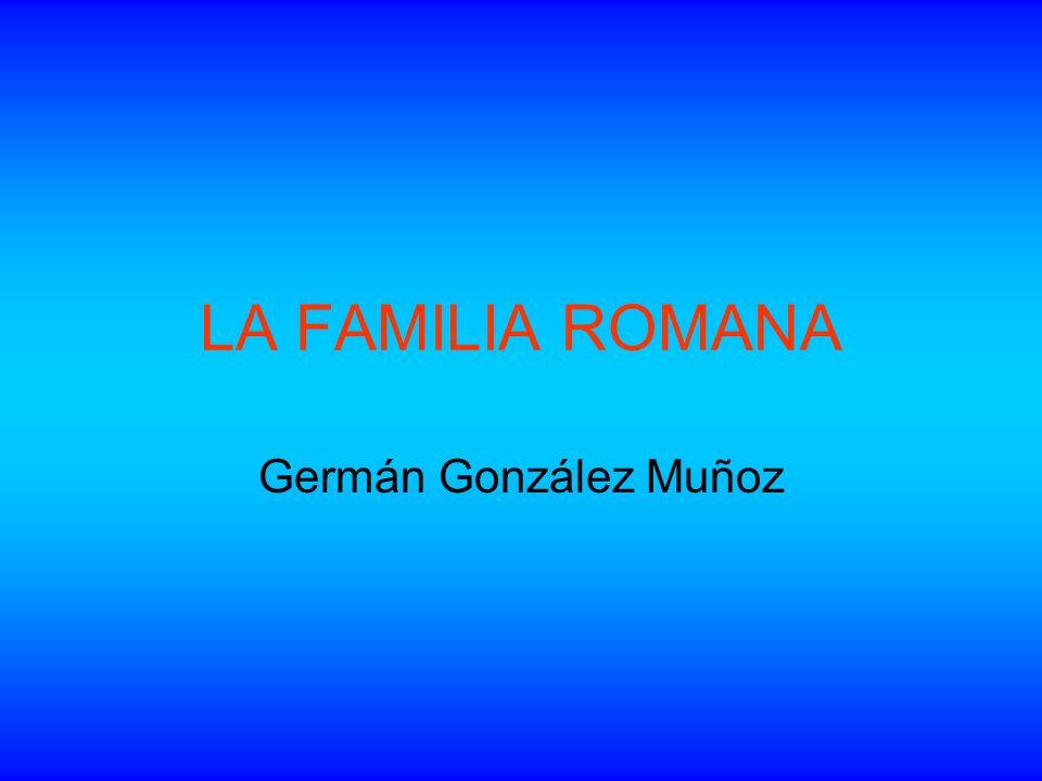 LA FAMILIA ROMANA Germán González Muñoz