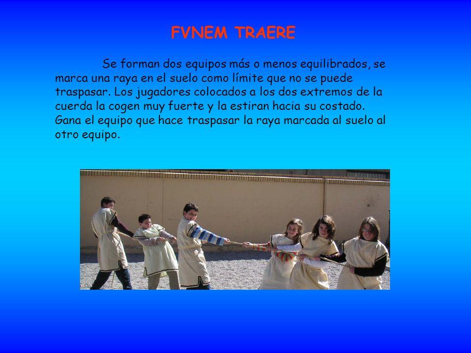 FVNEM TRAERE Se forman dos equipos más o menos equilibrados, se marca una raya en el suelo como límite que no se puede traspasar. Los jugadores coloca