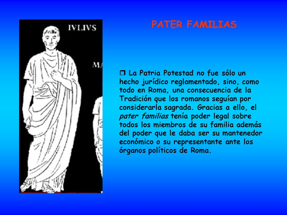 La Patria Potestad no fue sólo un hecho jurídico reglamentado, sino, como todo en Roma, una consecuencia de la Tradición que los romanos seguían por c
