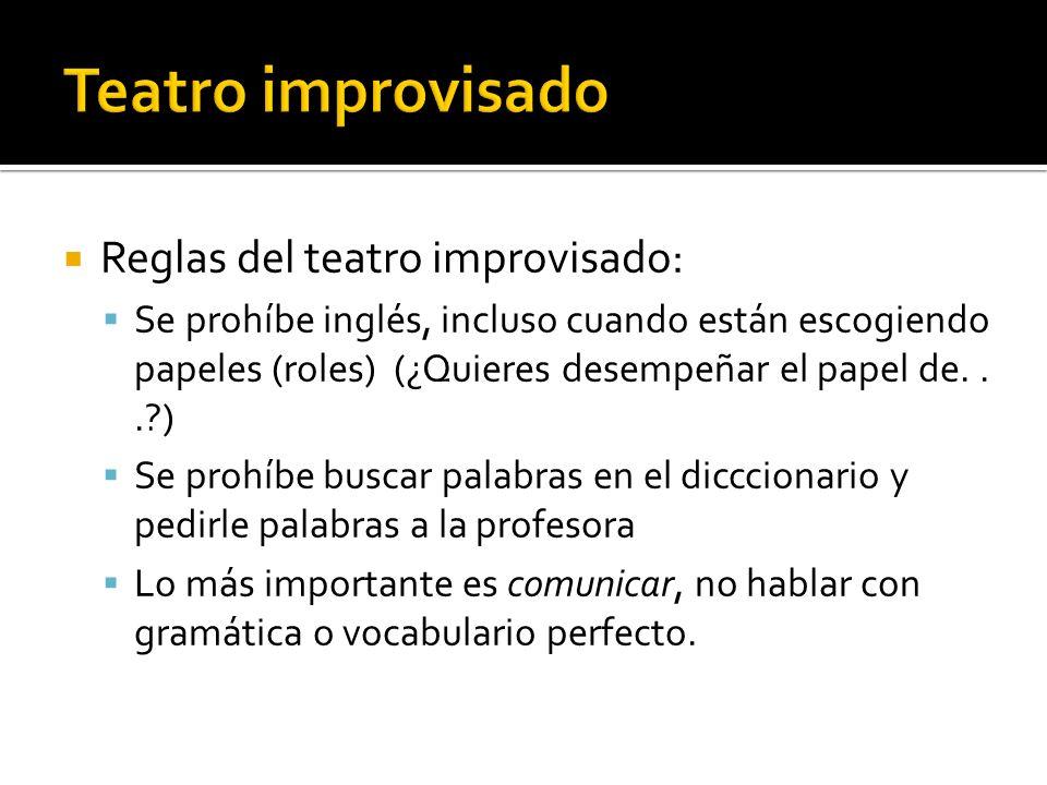 Reglas del teatro improvisado: Se prohíbe inglés, incluso cuando están escogiendo papeles (roles) (¿Quieres desempeñar el papel de...?) Se prohíbe bus