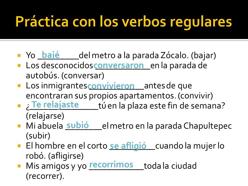 Yo _________del metro a la parada Zócalo. (bajar) Los desconocidos ____________en la parada de autobús. (conversar) Los inmigrantes ____________antes