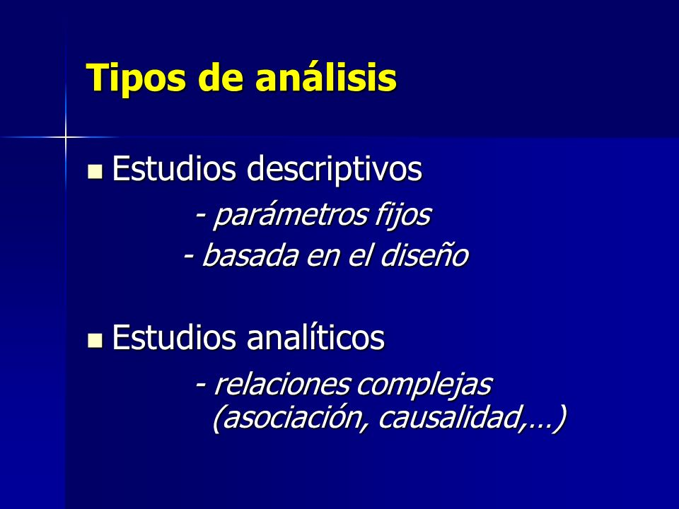 Tipos de análisis Estudios descriptivos Estudios descriptivos - parámetros fijos - parámetros fijos - basada en el diseño - basada en el diseño Estudi