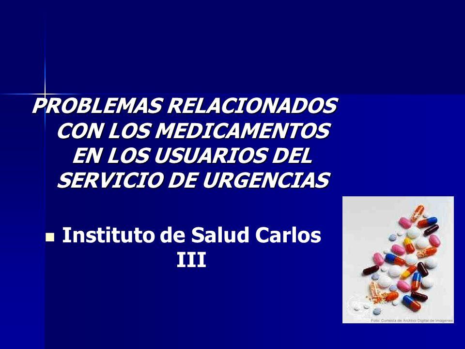 PROBLEMAS RELACIONADOS CON LOS MEDICAMENTOS EN LOS USUARIOS DEL SERVICIO DE URGENCIAS Instituto de Salud Carlos III