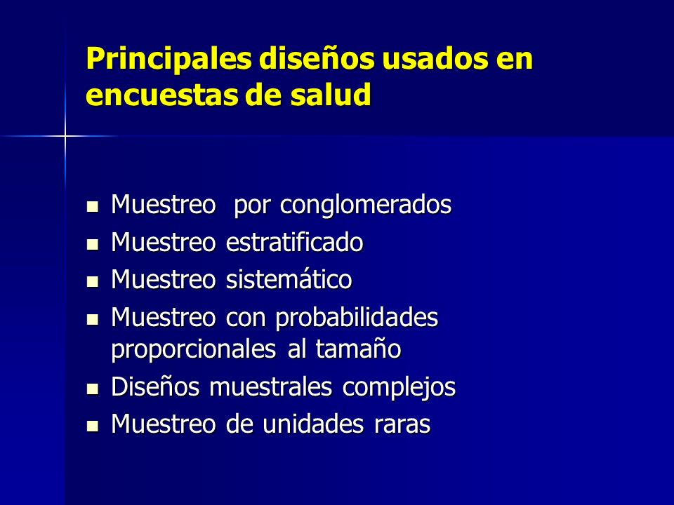 Principales diseños usados en encuestas de salud Muestreo por conglomerados Muestreo por conglomerados Muestreo estratificado Muestreo estratificado M