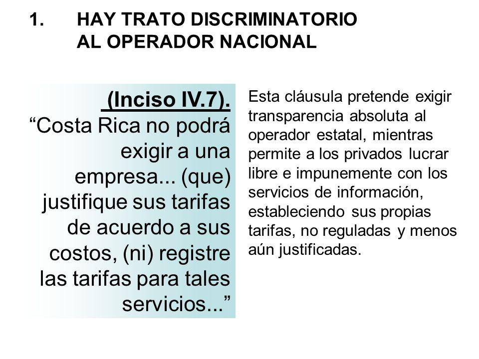1. HAY TRATO DISCRIMINATORIO AL OPERADOR NACIONAL Esta cláusula pretende exigir transparencia absoluta al operador estatal, mientras permite a los pri