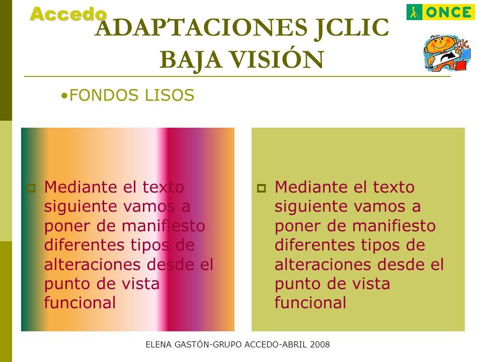 ADAPTACIONES JCLIC BAJA VISIÓN COLORES CONTRASTADOSAccedo En este texto podremos comprobar Las diferencias de contraste según los tamaños Para la adaptación de material ELENA GASTÓN-GRUPO ACCEDO-ABRIL 2008