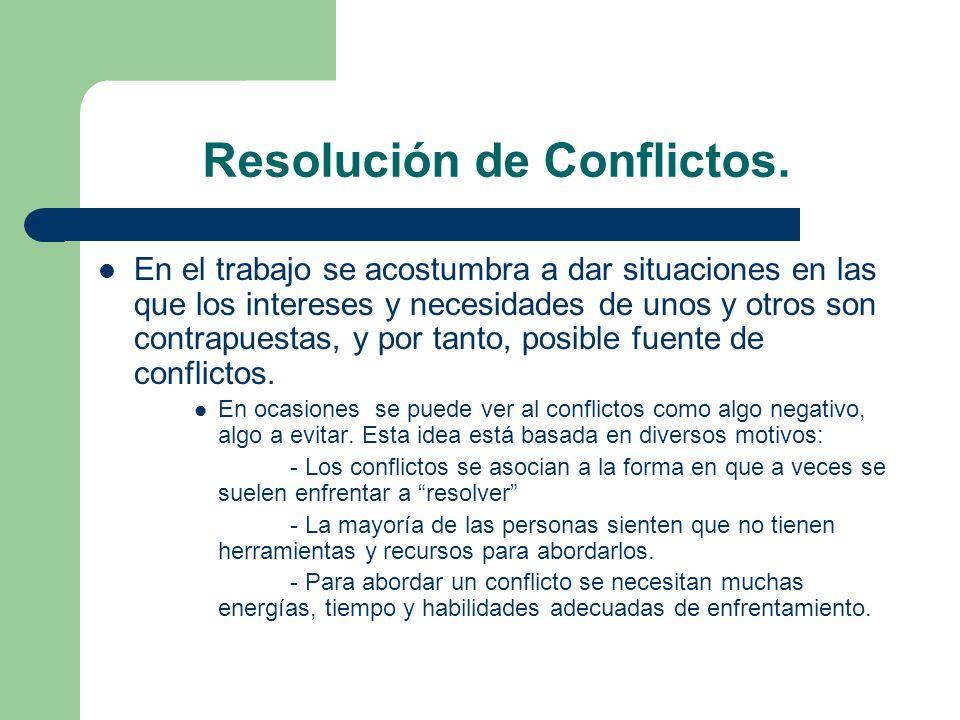 Resolución de Conflictos. En el trabajo se acostumbra a dar situaciones en las que los intereses y necesidades de unos y otros son contrapuestas, y po