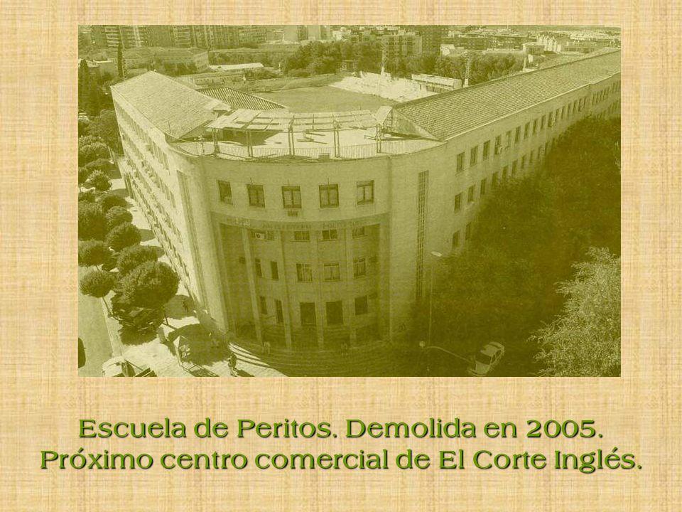 Escuela de Peritos. Demolida en 2005. Próximo centro comercial de El Corte Inglés.