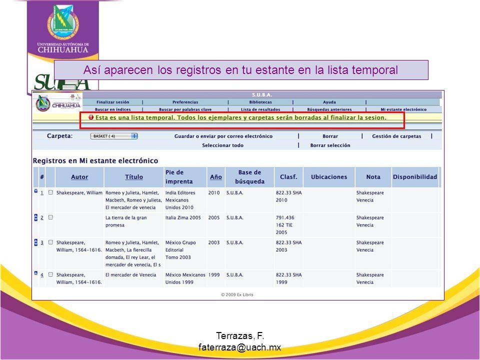 Mi estante electrónico Terrazas, F. faterraza@uach.mx Esta opción te permite seleccionar los libros temporalmente con el fin de revisar los datos comp