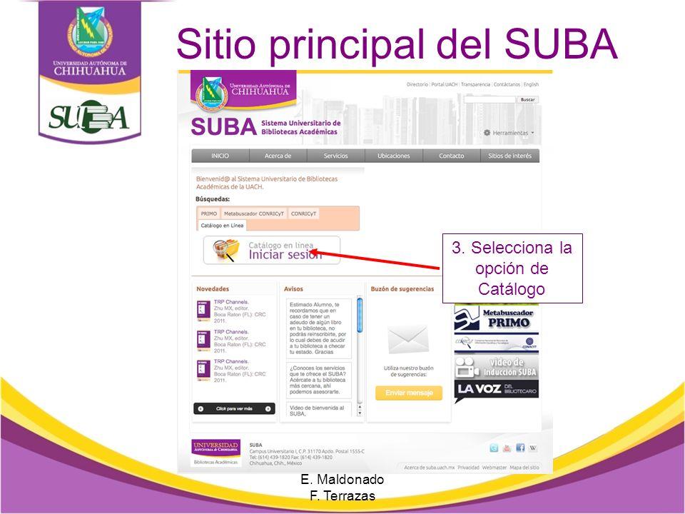 Forma de Acceso 2. Ingresa al portal de bibliotecas Los pasos para acceder al Catálogo en Línea son: E. Maldonado F. Terrazas 1.Ingresa al portal de l